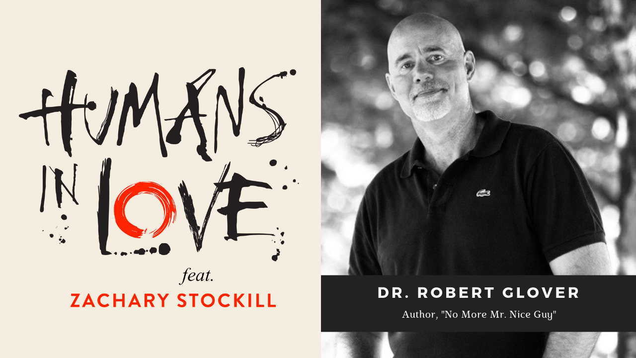 #17 – Building Better Relationships, and No More Mr. Nice Guy with Dr. Robert Glover
