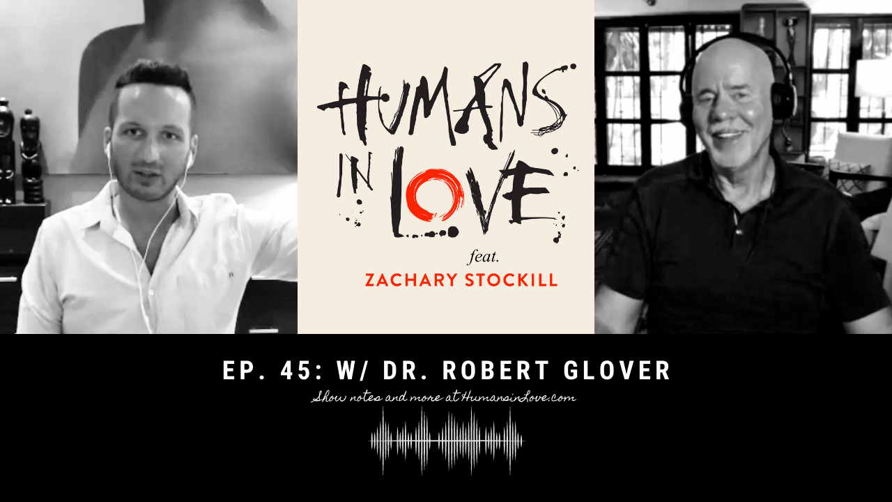 #45 – Love Under Lockdown, Breakups, Drugs, God & More with Dr. Robert Glover